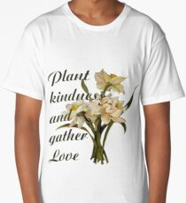 Plant Kindness and Gather Love Proverb With Daffodils Long T-Shirt