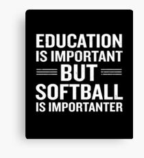 Education Is Important But Softball Is Importanter Canvas Print