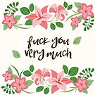 Fuck You Very Much - Ivory Background by goddammitstacey