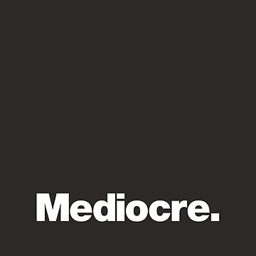 Mediocre by chestify