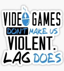 Video Games T-shirt: Don't Make Us Violent Lag Does Sticker