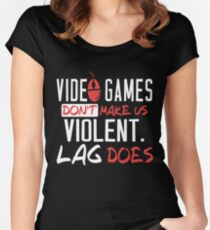 VIDEO GAMES DON'T MAKE US VIOLENT LAG DOES Women's Fitted Scoop T-Shirt