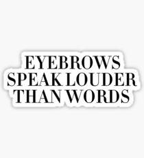 Eyebrows Speak Louder Than Words Sticker & T-Shirt - Gift For Teen Swag Sticker