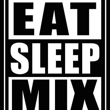 Funny Eat Sleep Mix Design For DJ by robcubbon