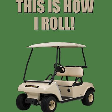 This is How I Roll - Golf Cart Pun by RyanSilberman