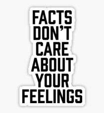 Facts Don't Care About Your Feelings Sticker & T-Shirt - Gift For Teen Student School Sticker