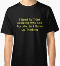 Drinking Is Bad For You Classic T-Shirt