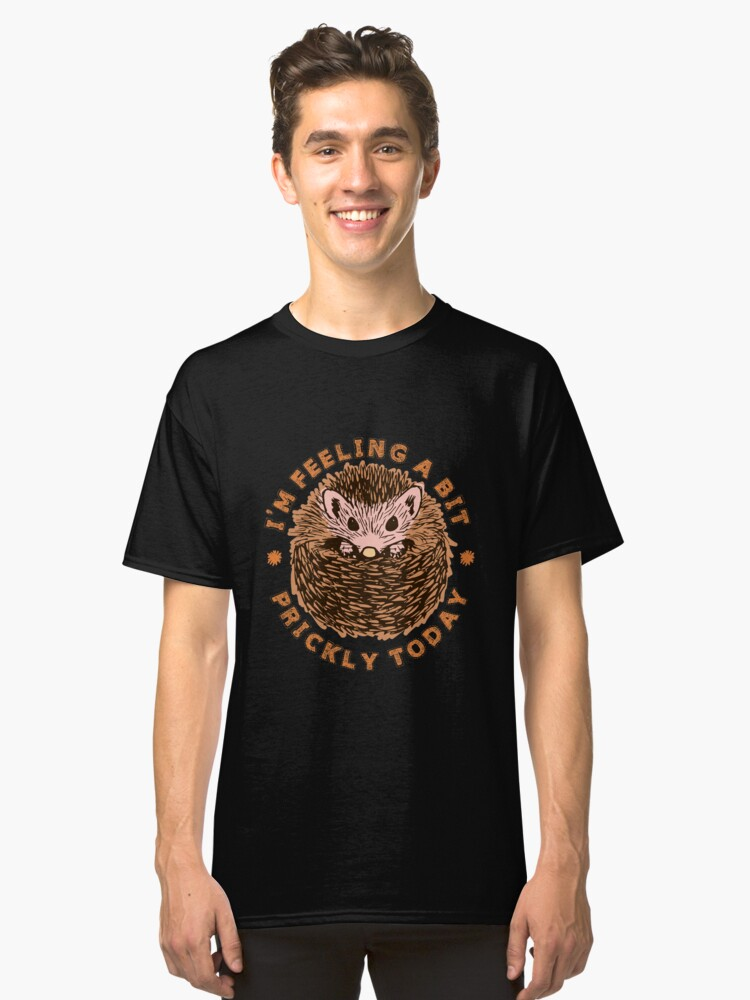 Hedgehog I'm Feeling A Bit Prickly Today Classic T-Shirt Front