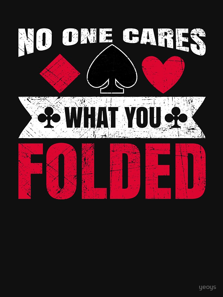 No One Cares What You Folded - Funny Poker Pun Gift von yeoys
