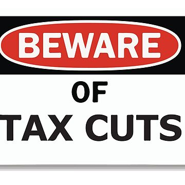 Beware of Tax Cuts by finlaysonart