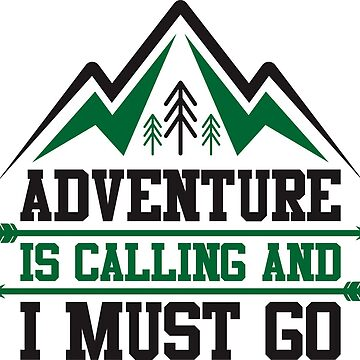 adventure is calling and i must go by dynecreative