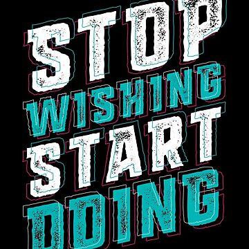 Stop Wishing Start Doing by opawapo