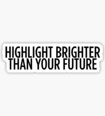Highlight Brighter Than Your Future Sticker & T-Shirt - Gift For Teen Swag Sticker