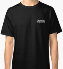 Change the Date 1 Classic T-Shirt