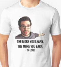 Tai Lopez the More You Learn Unisex T-Shirt