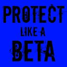 Protect like a Beta by Carrie Potter