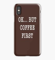 Ok...But Coffee First.  iPhone Case/Skin