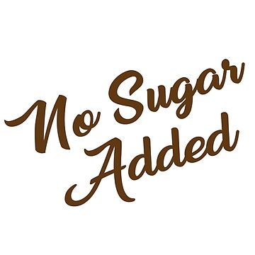 No Sugar Added by metronomad