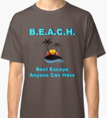 B.E.A.C.H. Best Escape Anyone Can Have Classic T-Shirt