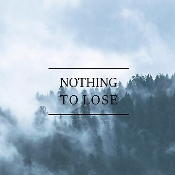 Nothing to lose by oceaneplrd