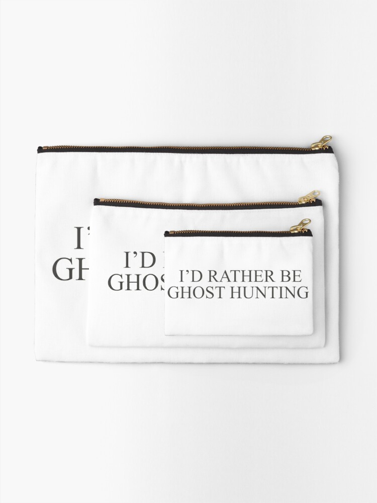 Alternate view of I'd Rather Be Ghost Hunting Zipper Pouch