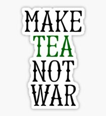 Make Tea Not War Sticker & T-Shirt - Gift For Tea Lover Sticker