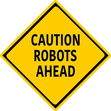 Caution Robots Ahead - Yellow Sign by dutchlovedesign