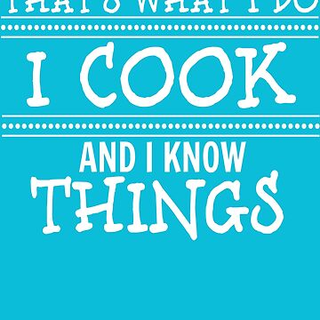 I Cook And I Know Things by NateHarvey