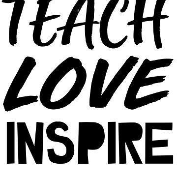 Teach. Love. Inspire. by trends