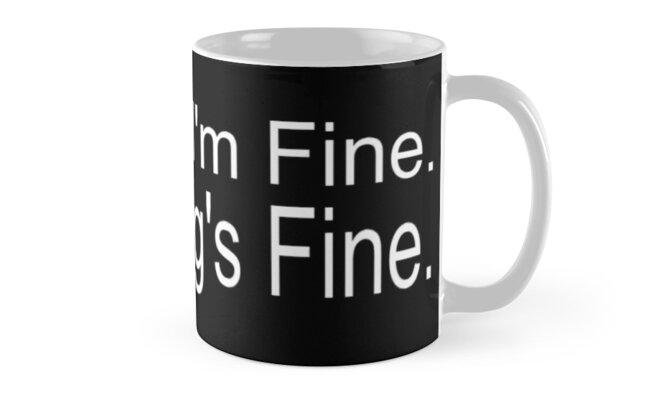 It's Fine. I'm Fine. Everything's Fine Classic Mugs