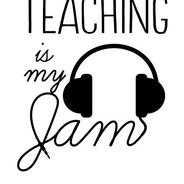 Teaching Is My Jam by trends