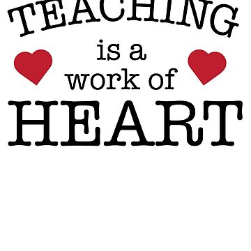 Teaching Is A Work Of Heart by trends