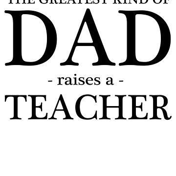 The Greatest Kind Of Dad Raises A Teacher by trends