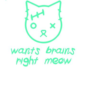 TOP SELLER LE703 Zombie Cat Wants Brains Right Meow Best Trending by Baratroast