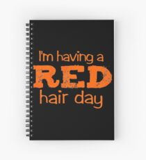 im having a red hair day Spiral Notebook