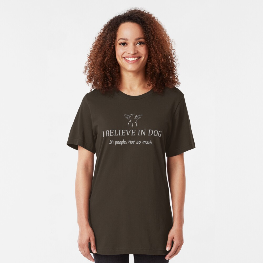 I Believe in Dog Slim Fit T-Shirt