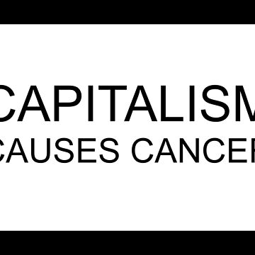 capitalism causes cancer by gabri3d
