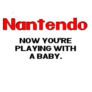 Nantendo - You're now playing with a baby. by RollbackRecords