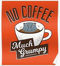 No Coffee, Much Grumpy - Hippo Poster