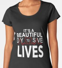 It's a Beautiful Day to Save Lives Quote of Grey's Women's Premium T-Shirt