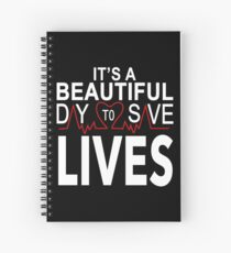 It's a Beautiful Day to Save Lives Quote of Grey's Spiral Notebook