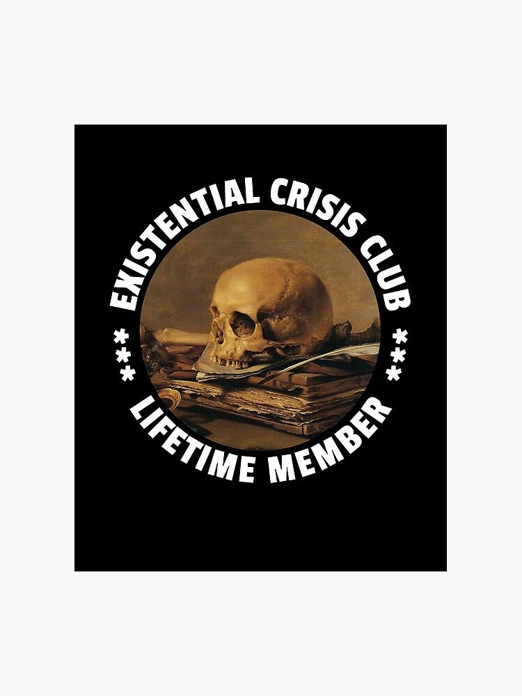 Existential Crisis Club - Lifetime Member - Fun Vanitas Design |  Photographic Print