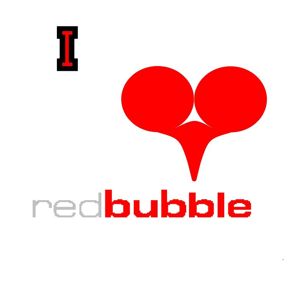 I Love Redbubble 3 by Roydon Johnson