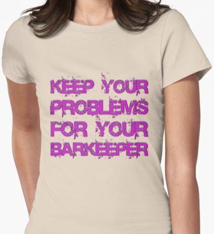 Keep your problems for your barkeeper T-Shirt