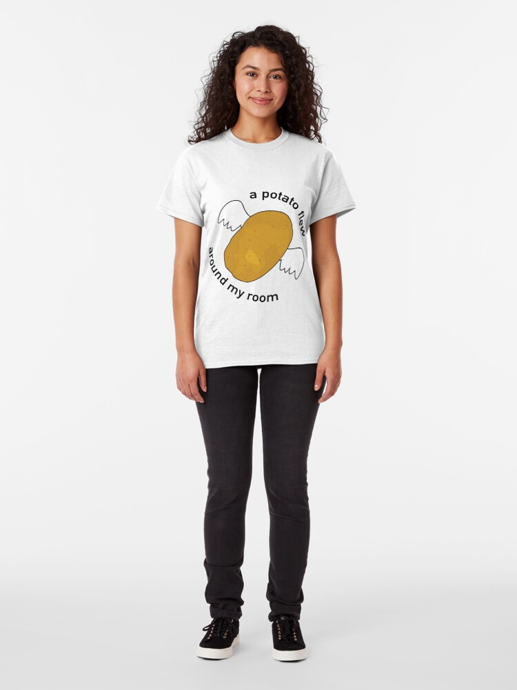 Quot A Potato Flew Around My Room Quot T Shirt By Srucci Redbubble