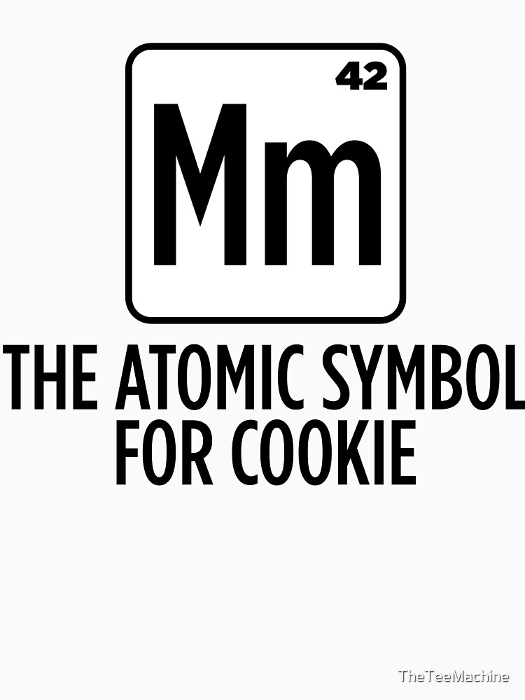 Mm The Atomic Symbol For Cookie Sticker T Shirt Gift For