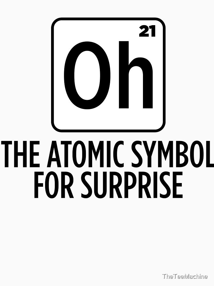 Oh The Atomic Symbol For Surprise Sticker T Shirt Gift For