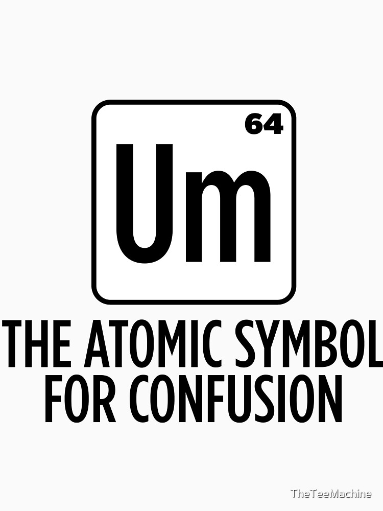 Um The Atomic Symbol For Confusion Sticker T Shirt Gift For