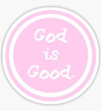 god is good life is good Sticker