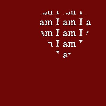 I am I am I am white text by withoutwax94
